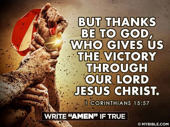 Thanks be to God, who gives us the Victory through our Lord Jesus Christ 1 Corinthians 15 57