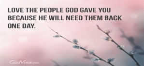love-the-people-god-gave-you-because-he-will-need-them-back-one-day
