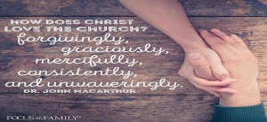 how does Christ Love the Church, forgivingly, graciously, mercifully, consistently, and unwaveringly. picture